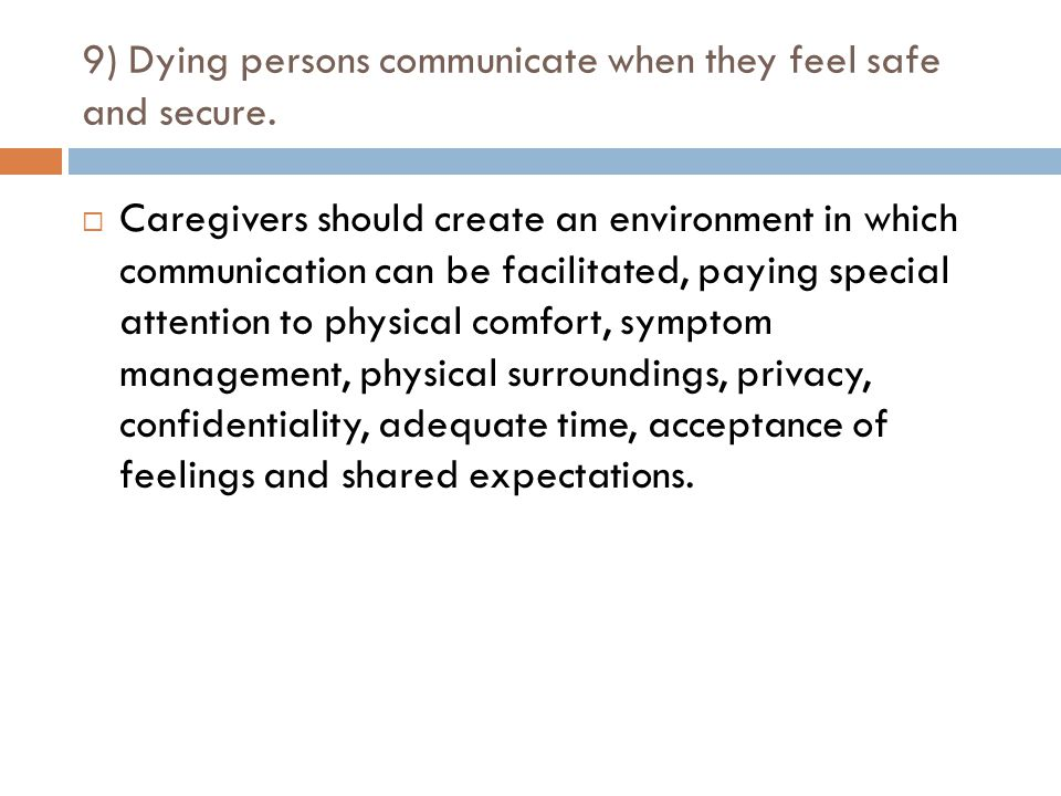 9) Dying persons communicate when they feel safe and secure.
