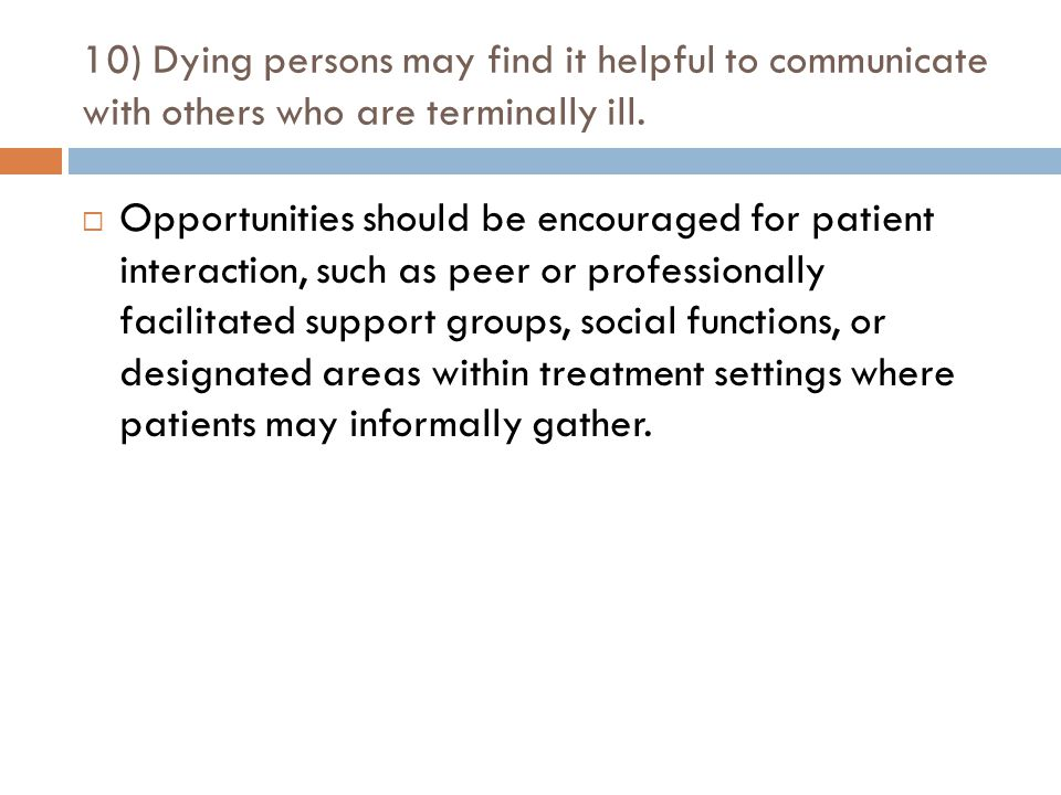 10) Dying persons may find it helpful to communicate with others who are terminally ill.