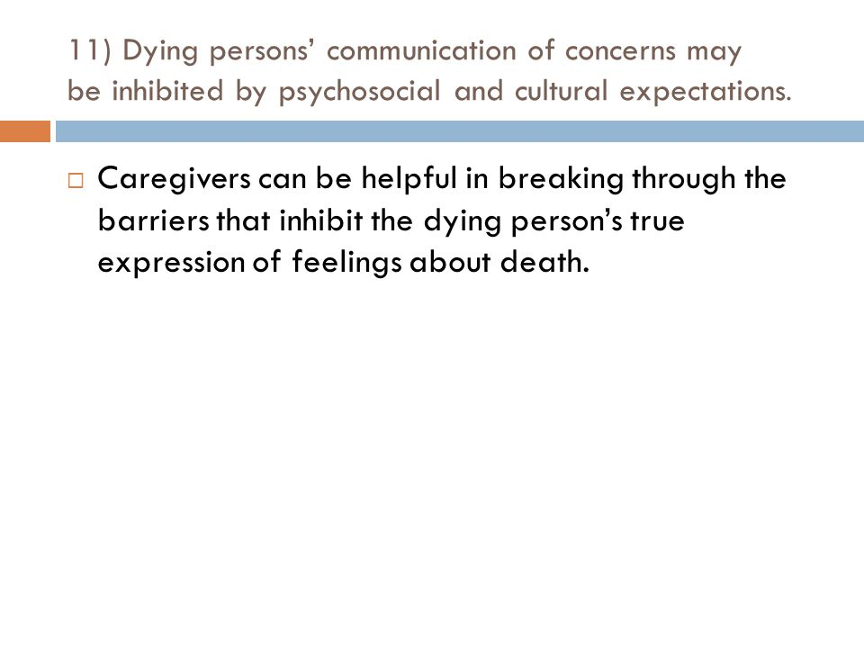 11) Dying persons' communication of concerns may be inhibited by psychosocial and cultural expectations.