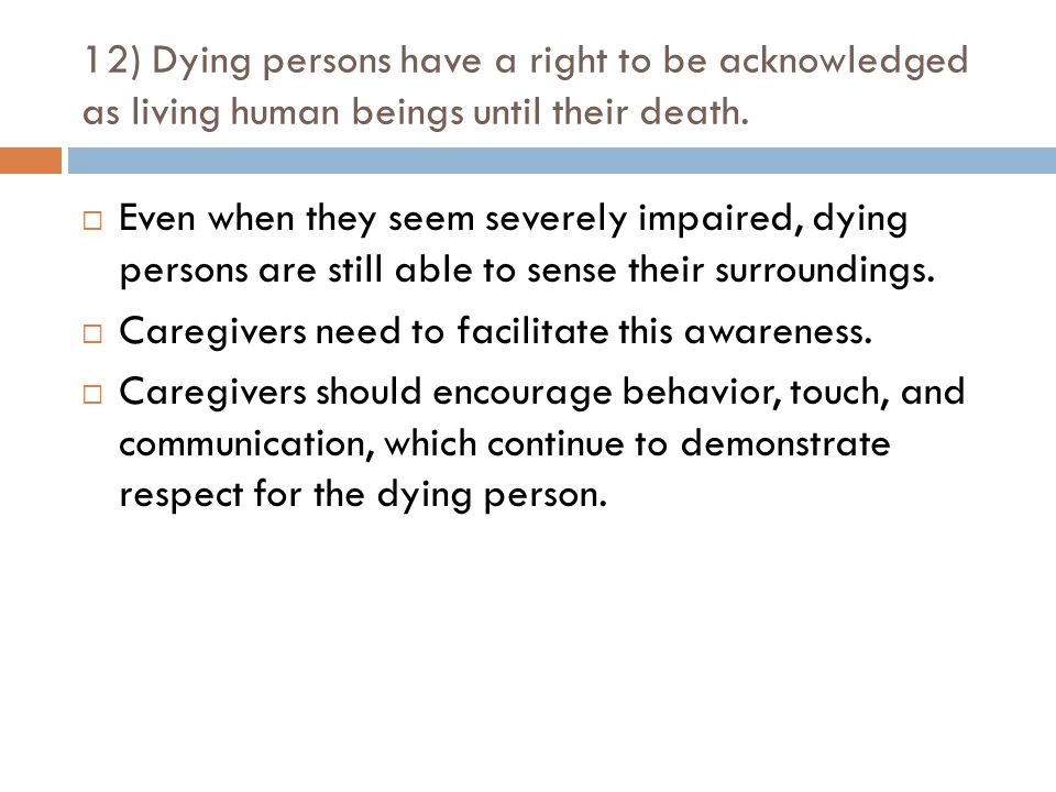 12) Dying persons have a right to be acknowledged as living human beings until their death.