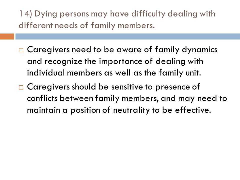 14) Dying persons may have difficulty dealing with different needs of family members.