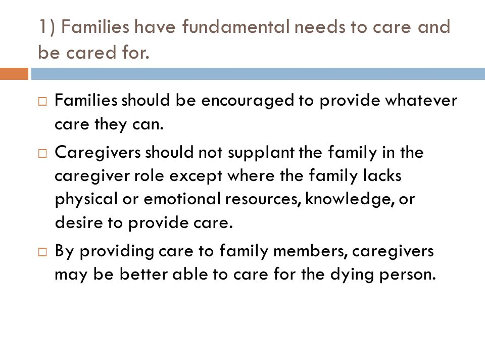 1) Families have fundamental needs to care and be cared for.