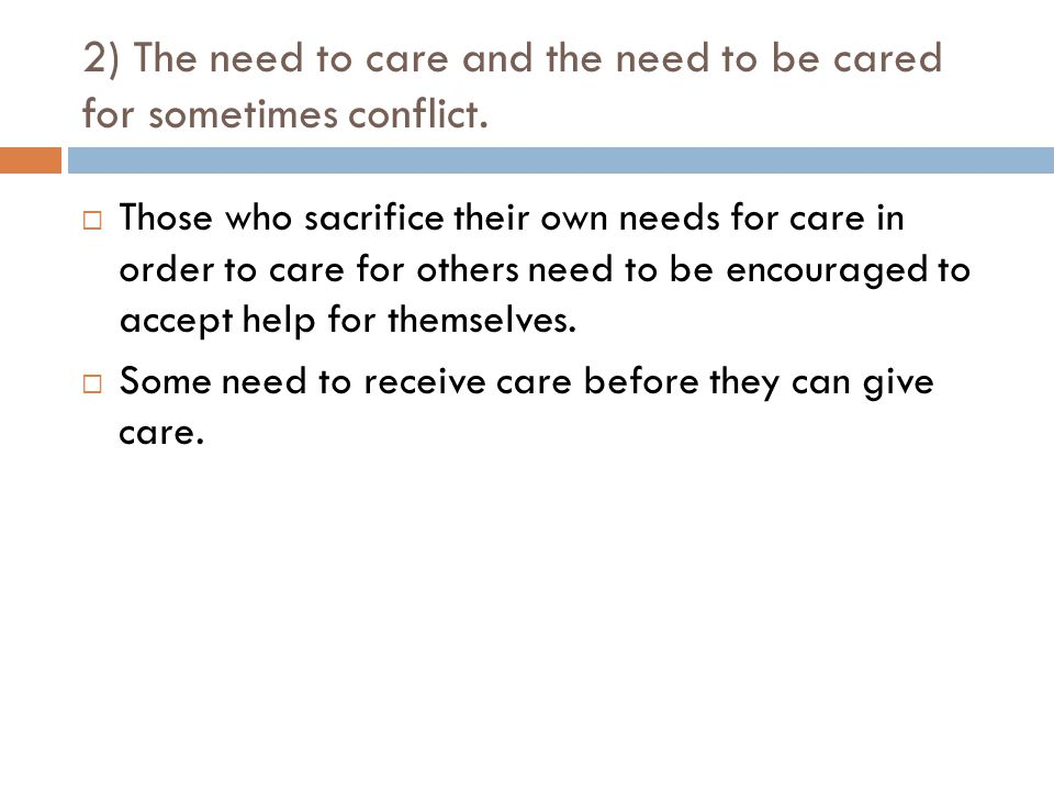 2) The need to care and the need to be cared for sometimes conflict.