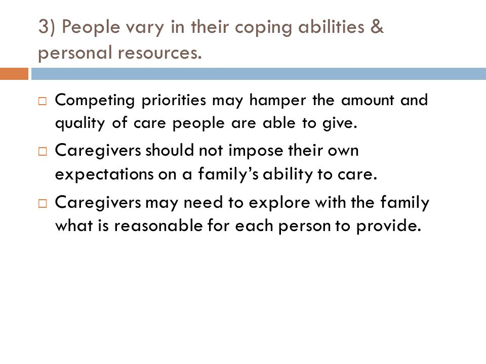3) People vary in their coping abilities & personal resources.