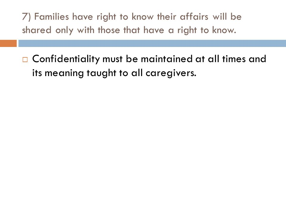 7) Families have right to know their affairs will be shared only with those that have a right to know.