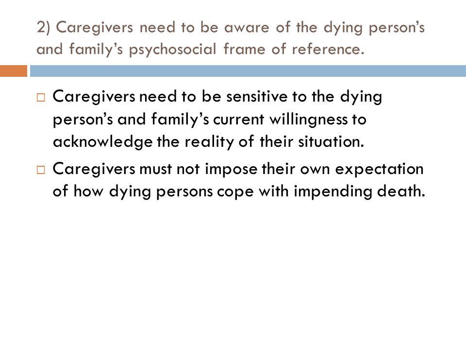 2) Caregivers need to be aware of the dying person's and family's psychosocial frame of reference.