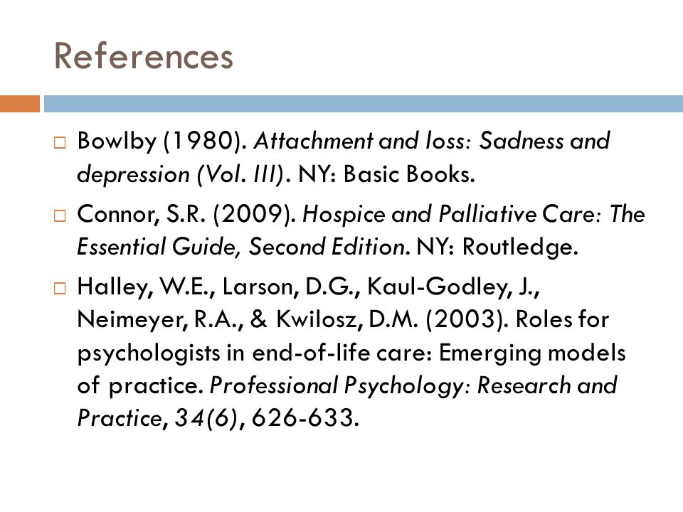 References Bowlby (1980). Attachment and loss: Sadness and depression (Vol. III). NY: Basic Books.