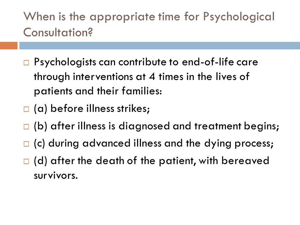 When is the appropriate time for Psychological Consultation