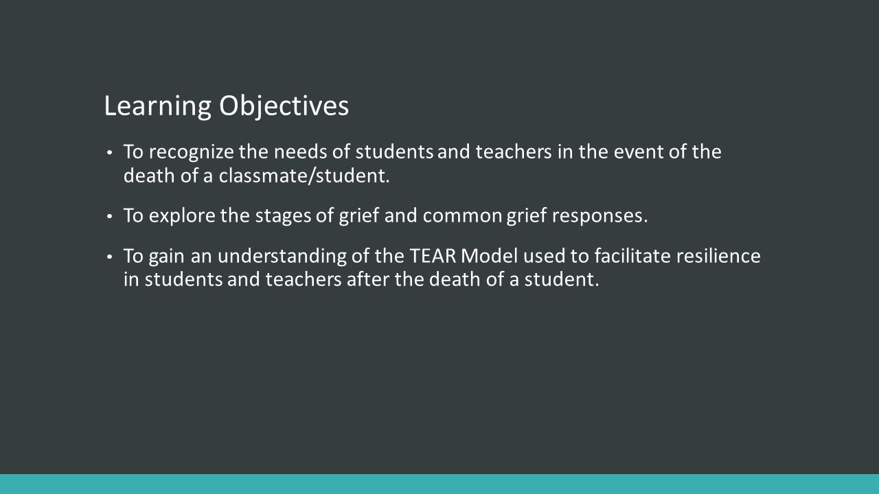 Learning Objectives To recognize the needs of students and teachers in the event of the death of a classmate/student.