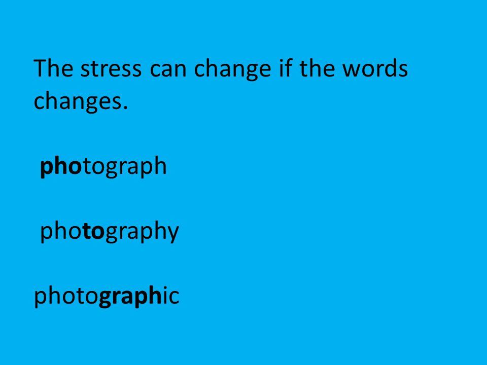 The stress can change if the words changes.