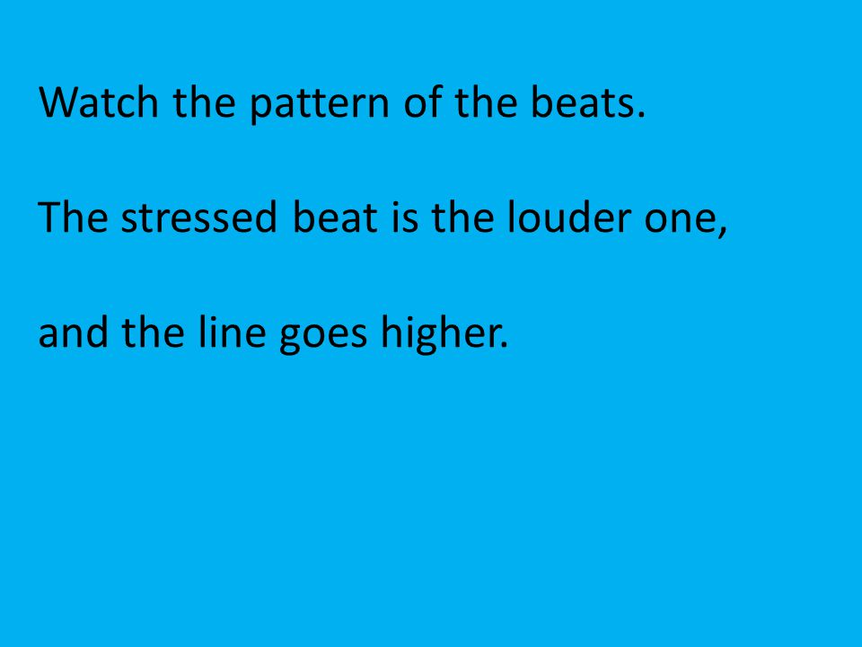 Watch the pattern of the beats