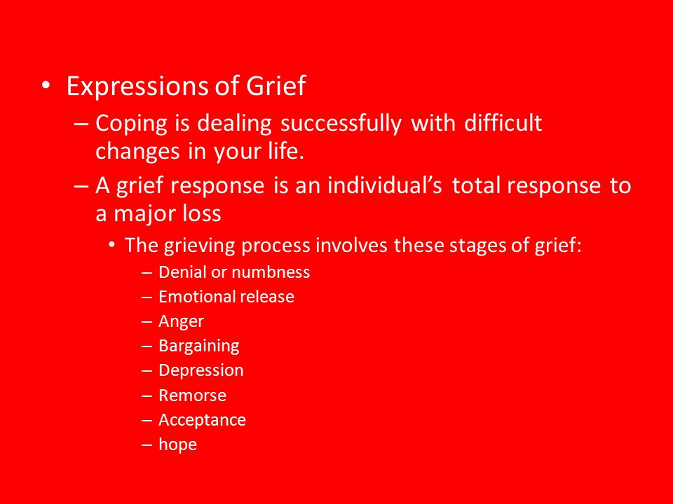 Expressions of Grief Coping is dealing successfully with difficult changes in your life.