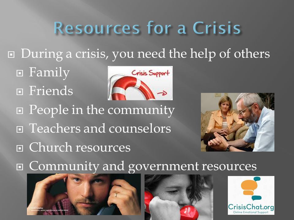Resources for a Crisis During a crisis, you need the help of others