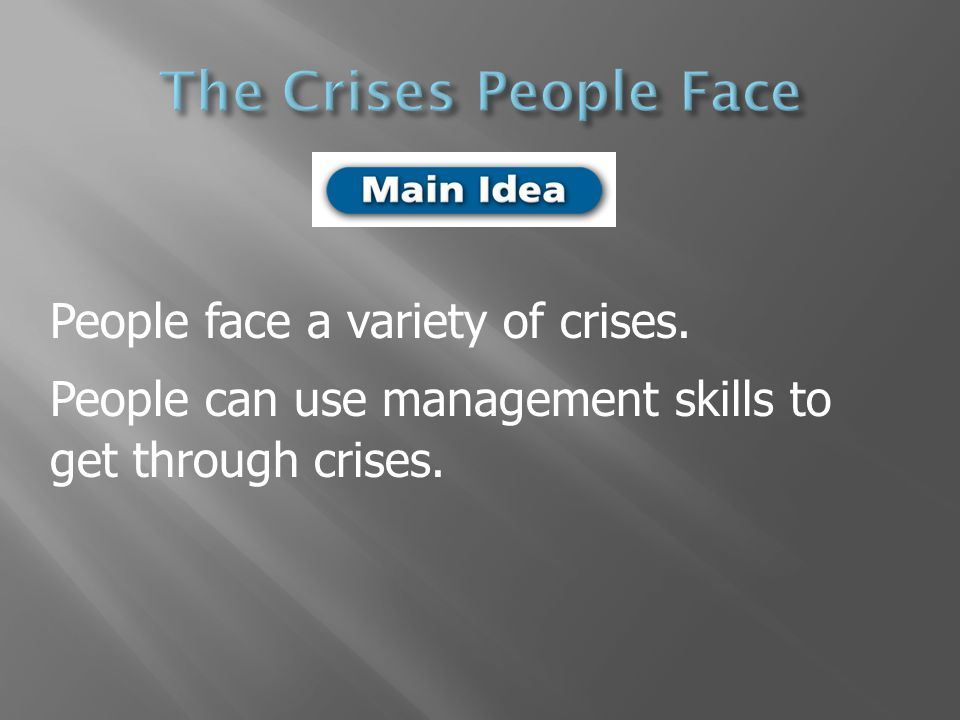 The Crises People Face People face a variety of crises.
