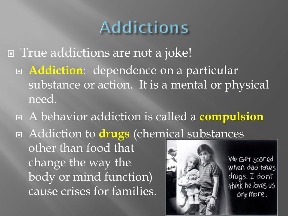 Addictions True addictions are not a joke!