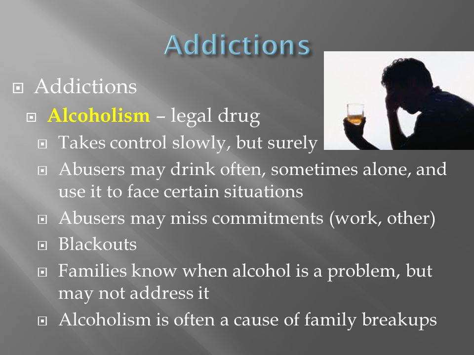 Addictions Addictions Alcoholism – legal drug
