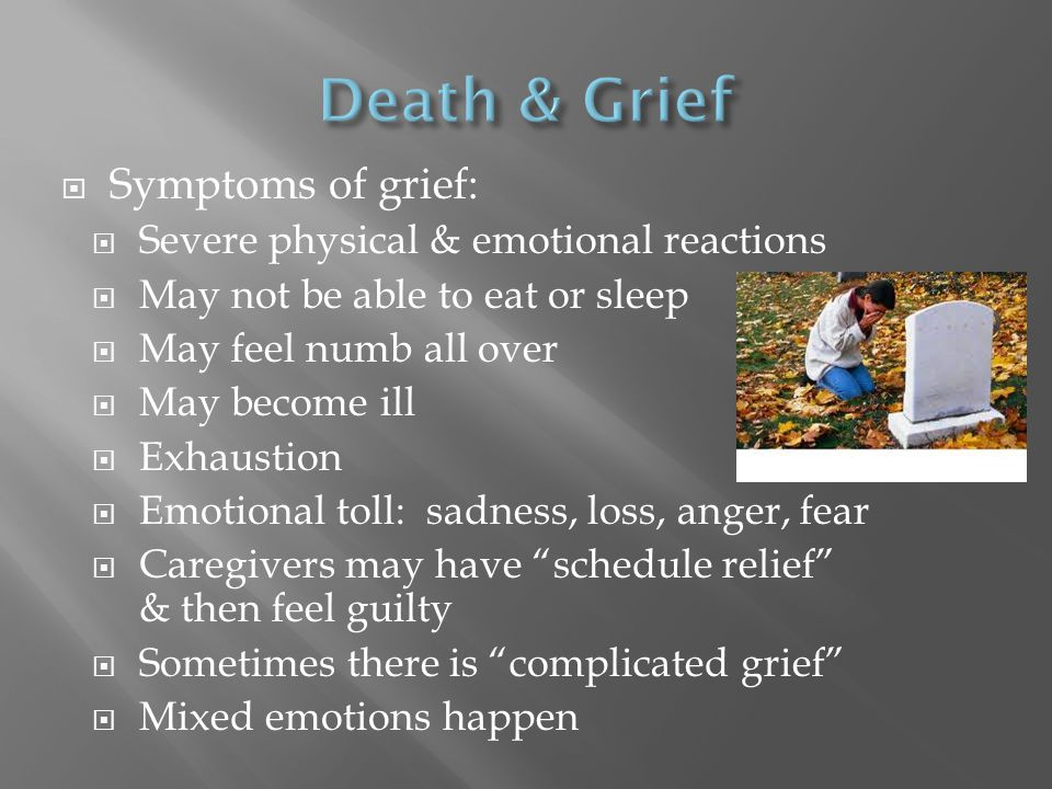 Death & Grief Symptoms of grief: Severe physical & emotional reactions