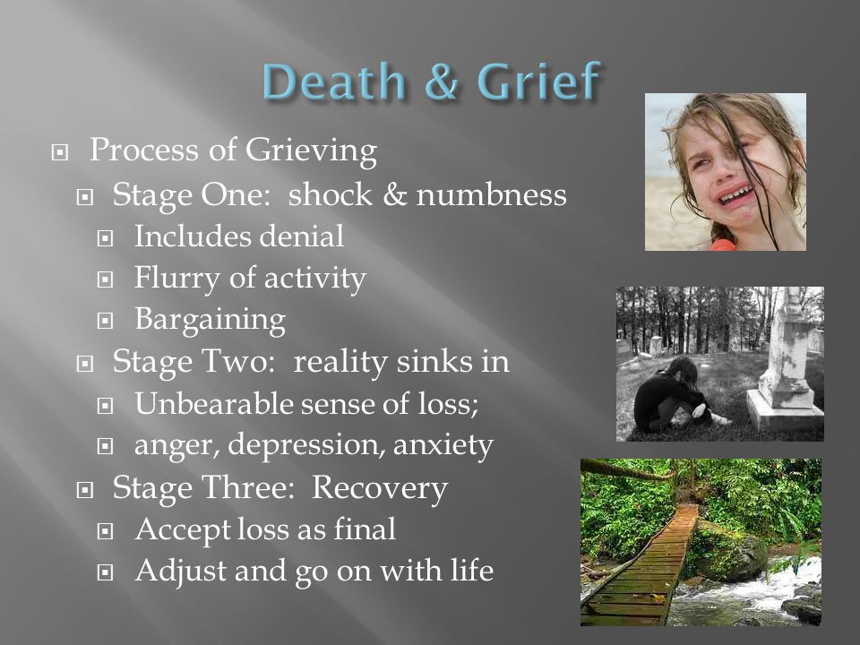 Death & Grief Process of Grieving Stage One: shock & numbness