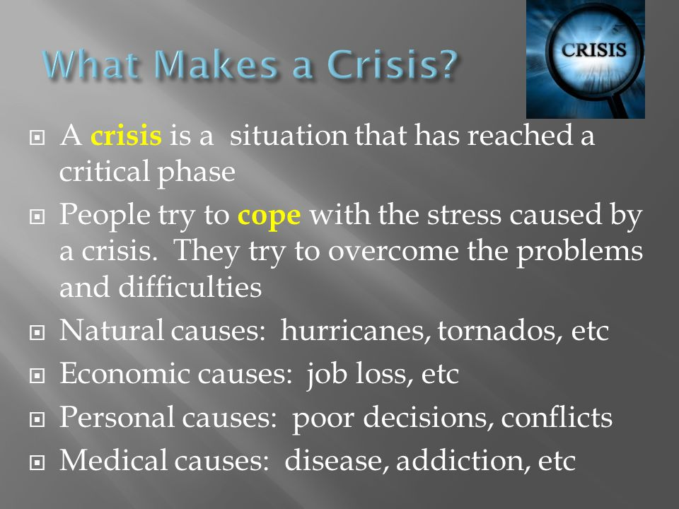 What Makes a Crisis A crisis is a situation that has reached a critical phase.