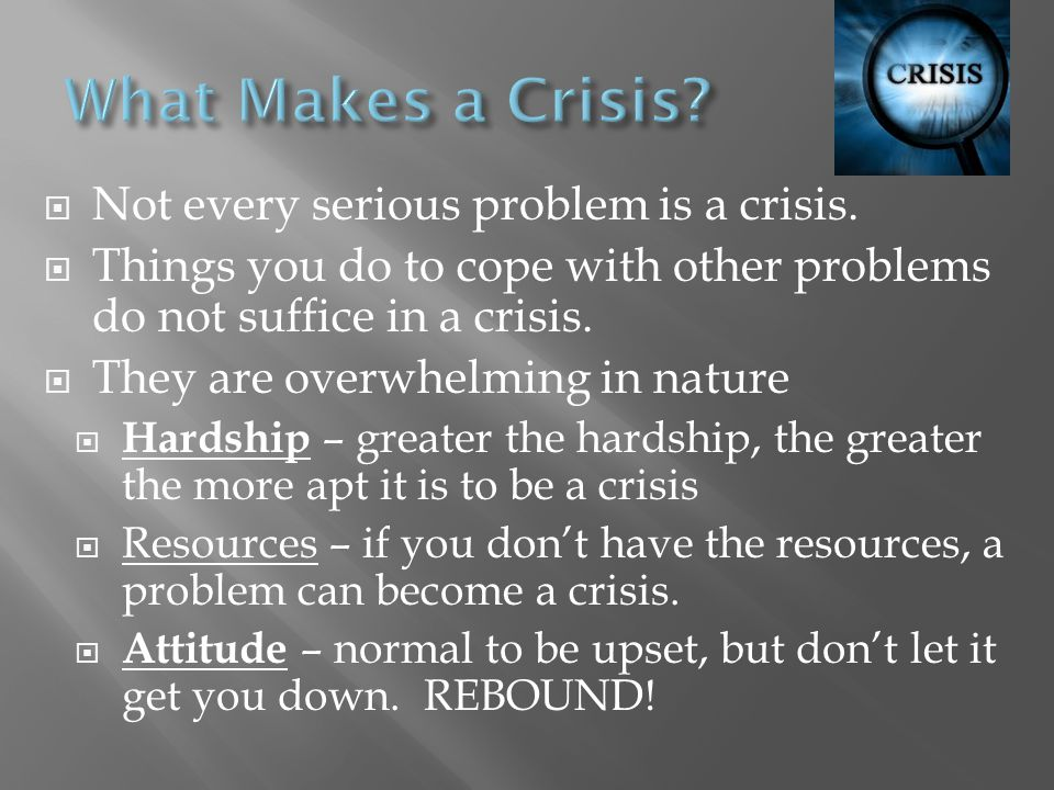 What Makes a Crisis Not every serious problem is a crisis.
