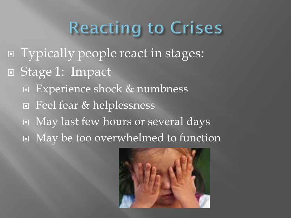 Reacting to Crises Typically people react in stages: Stage 1: Impact