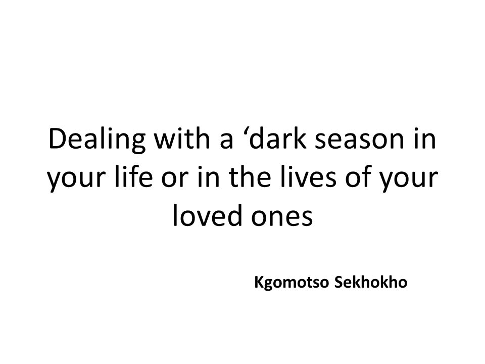 Dealing with a 'dark season in your life or in the lives of your loved ones
