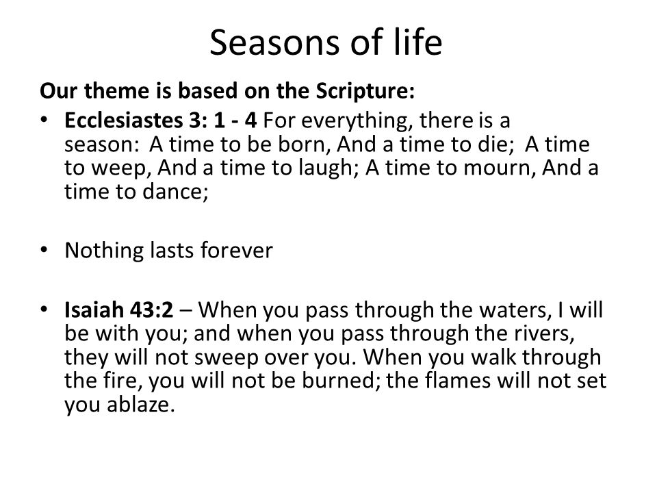 Seasons of life Our theme is based on the Scripture: