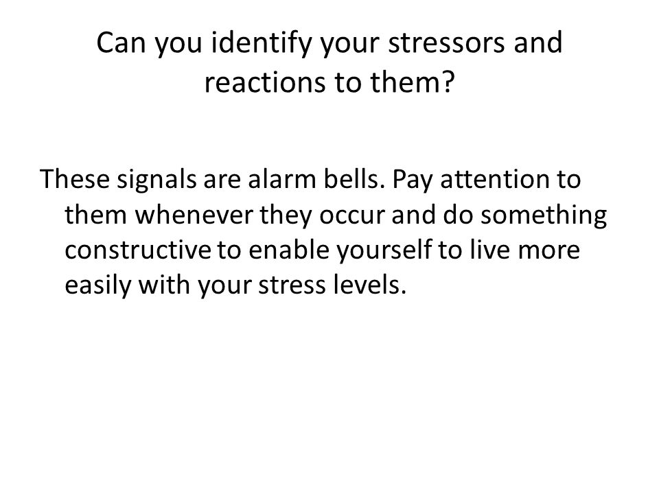 Can you identify your stressors and reactions to them