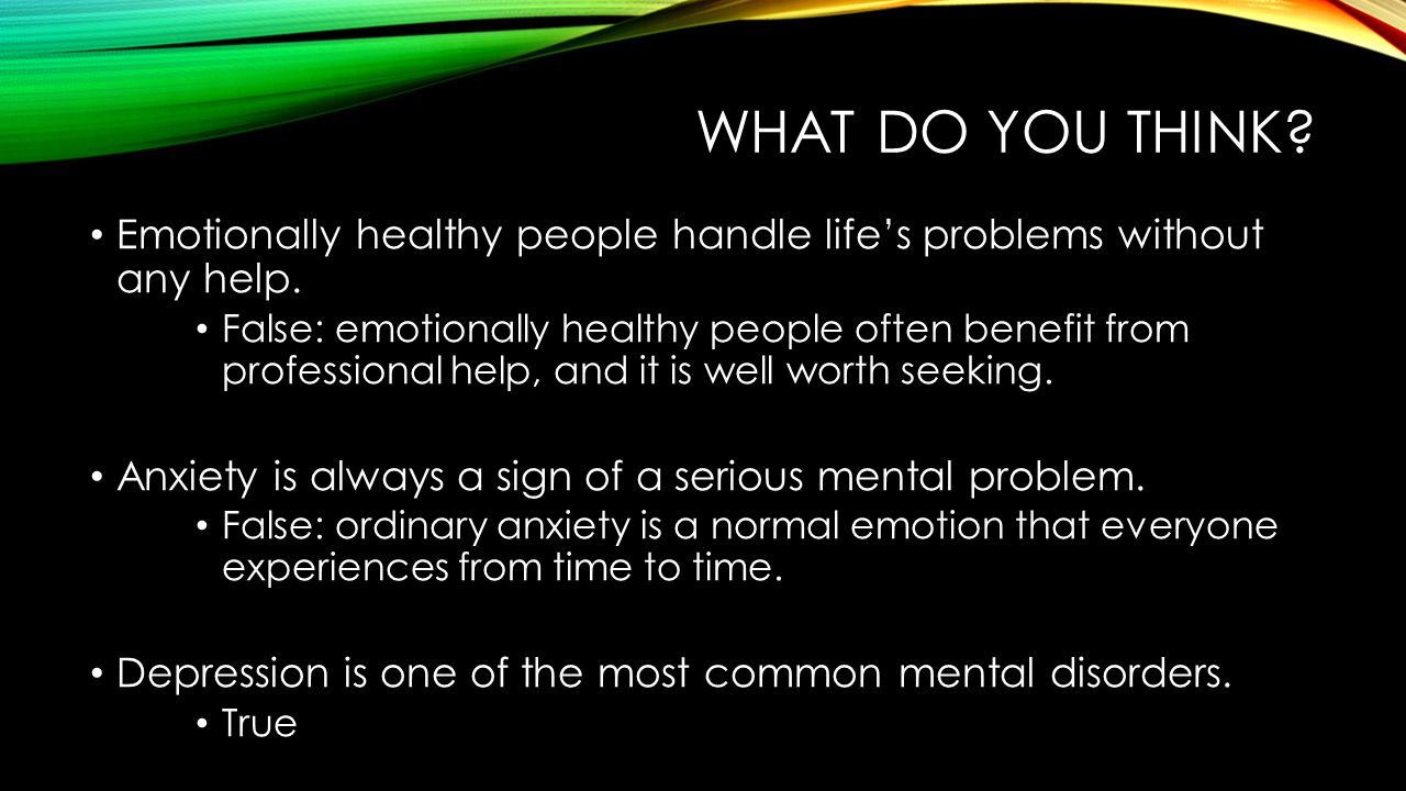 What do you think Emotionally healthy people handle life's problems without any help.