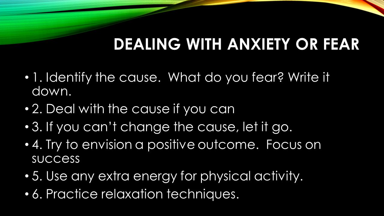 Dealing with anxiety or fear
