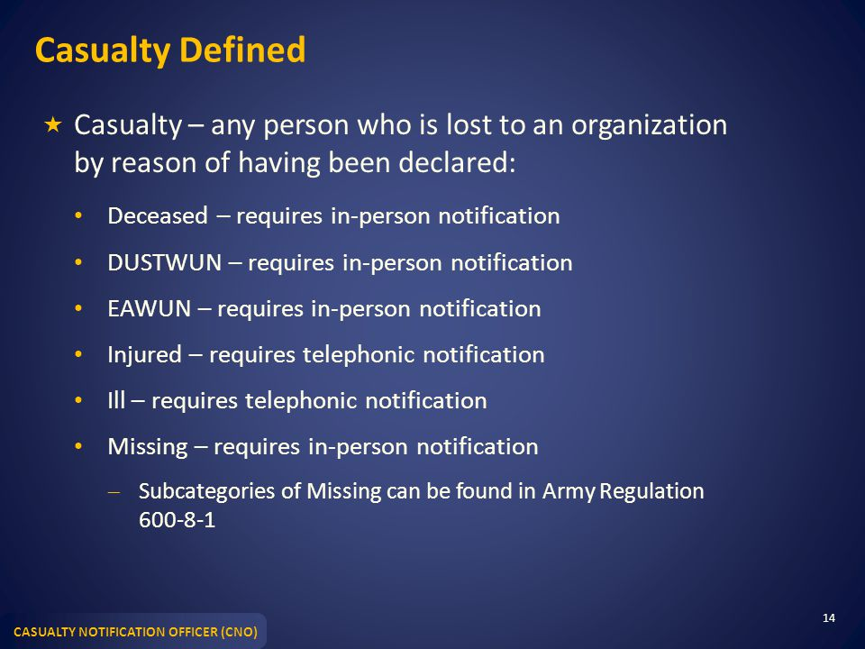 Casualty Defined Casualty – any person who is lost to an organization by reason of having been declared: