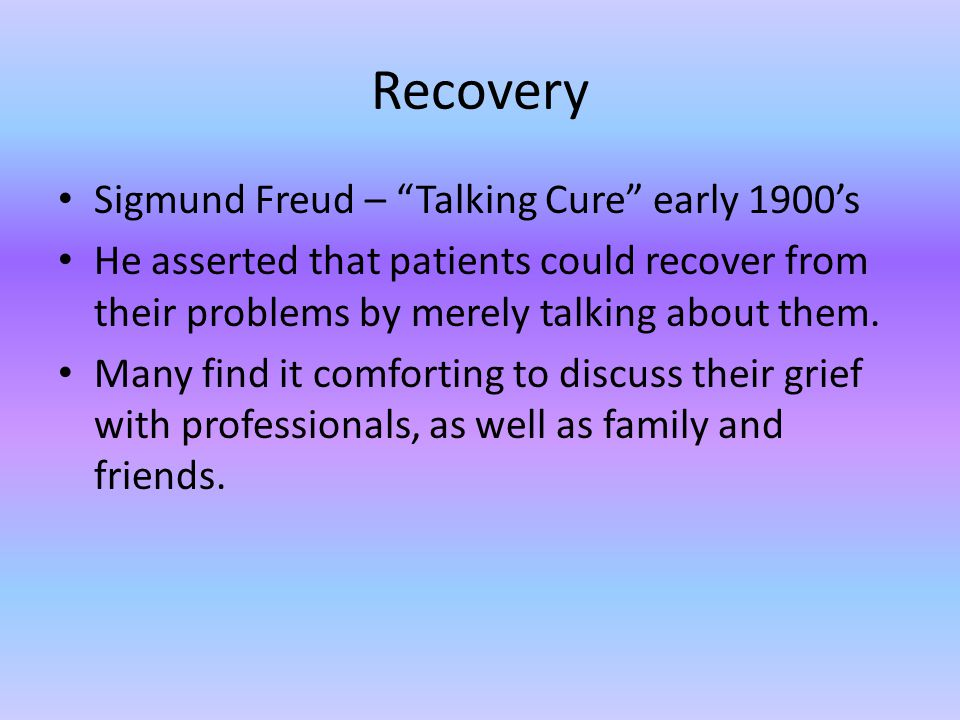 Recovery Sigmund Freud – Talking Cure early 1900's