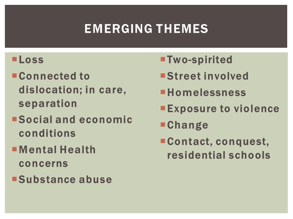 Emerging Themes Loss Connected to dislocation; in care, separation