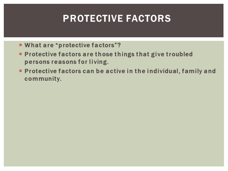 Protective Factors What are protective factors
