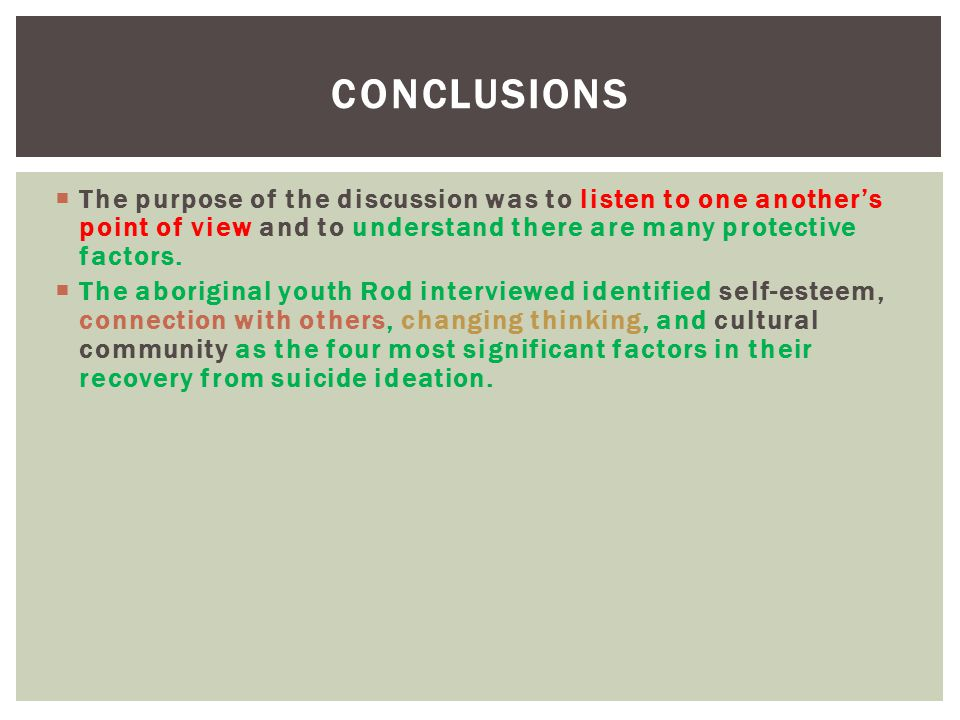 Conclusions The purpose of the discussion was to listen to one another's point of view and to understand there are many protective factors.