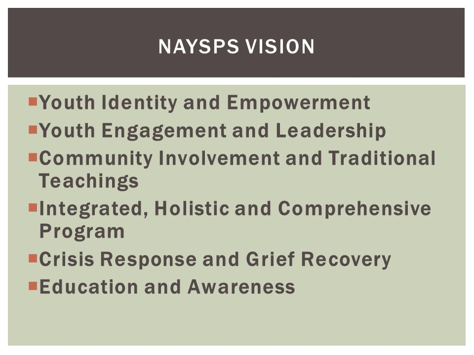 Naysps vision Youth Identity and Empowerment. Youth Engagement and Leadership. Community Involvement and Traditional Teachings.