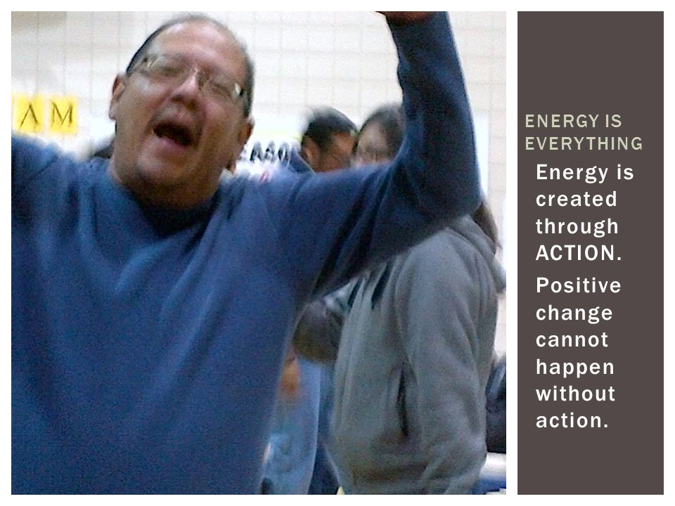 Energy is created through ACTION.