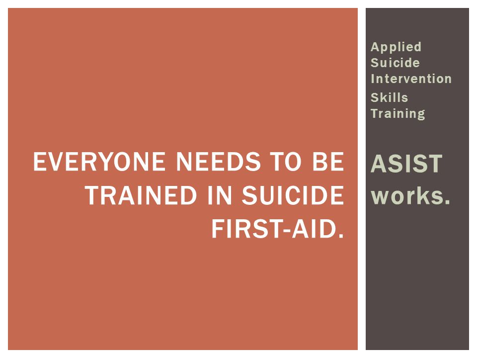 Everyone needs to be trained in suicide first-aid.