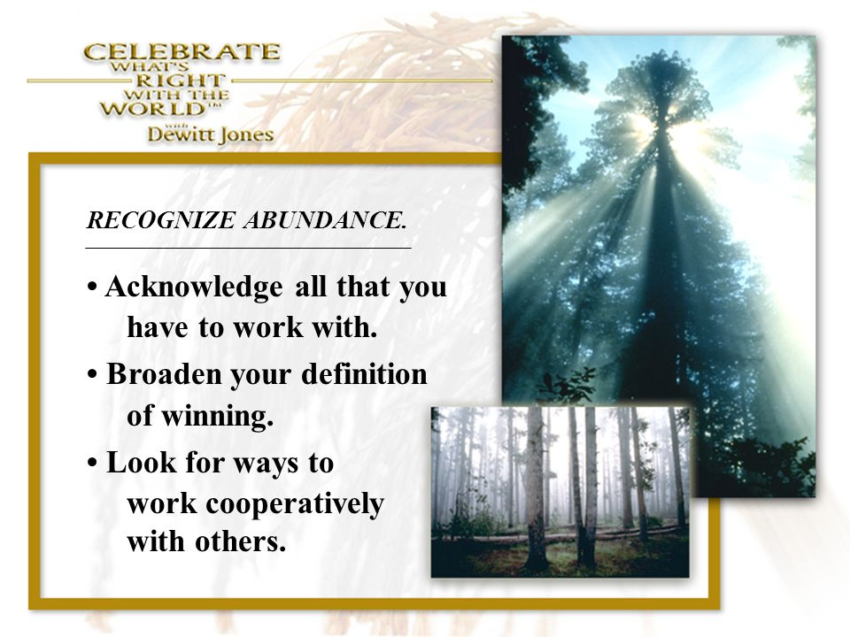 • Acknowledge all that you have to work with.