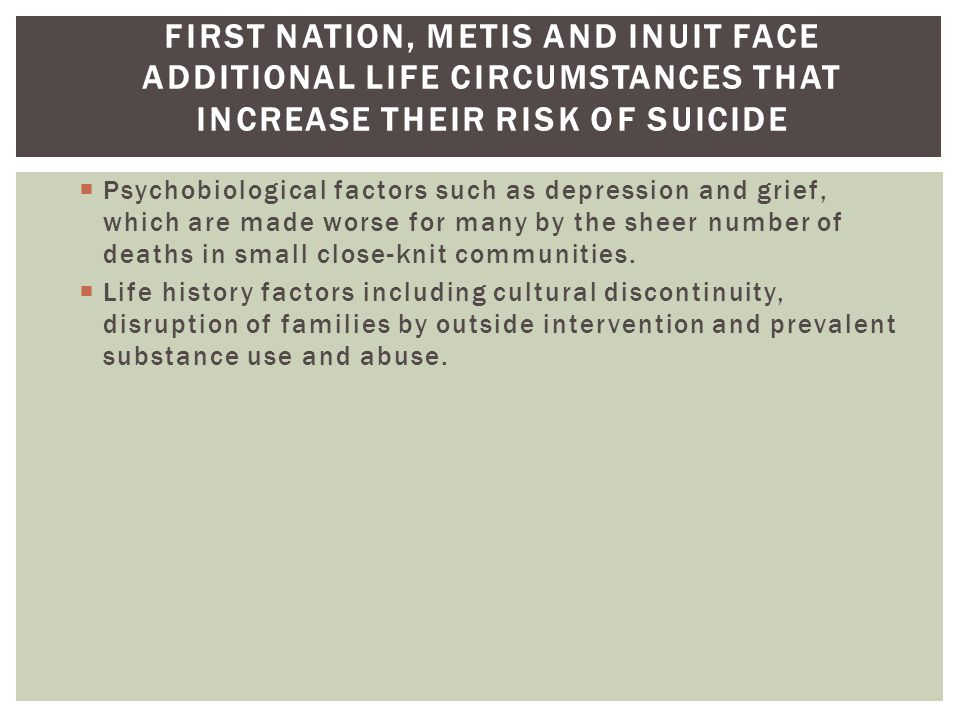 First Nation, Metis and Inuit face additional life circumstances that increase their risk of suicide