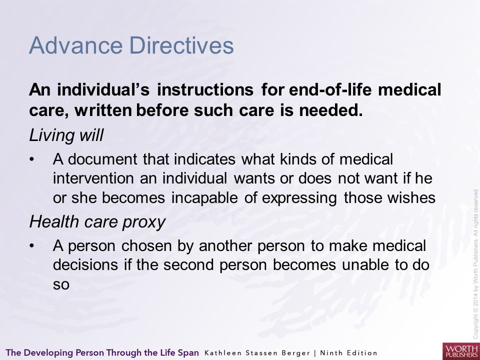 Advance Directives An individual's instructions for end-of-life medical care, written before such care is needed.