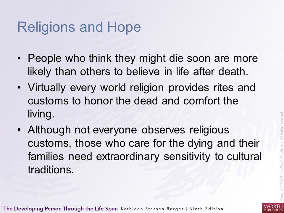 Religions and Hope People who think they might die soon are more likely than others to believe in life after death.