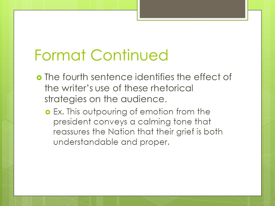 Format Continued The fourth sentence identifies the effect of the writer's use of these rhetorical strategies on the audience.