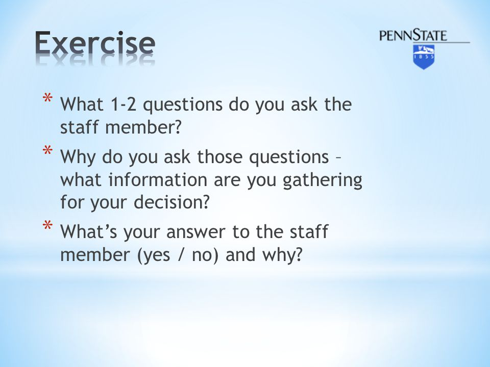 Exercise What 1-2 questions do you ask the staff member