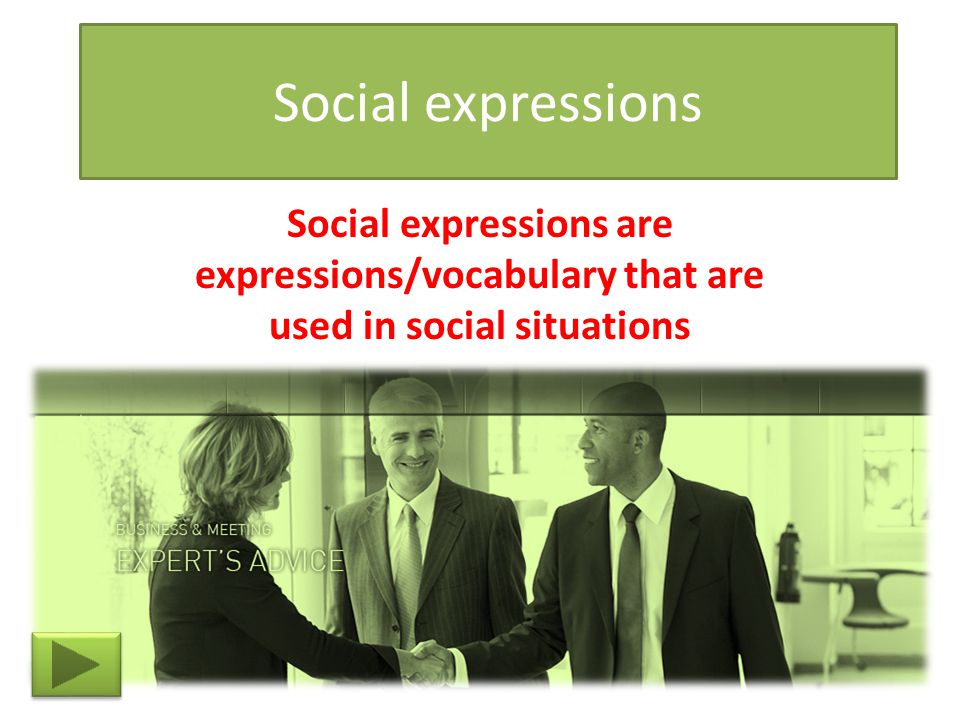 Social expressions Social expressions are expressions/vocabulary that are used in social situations