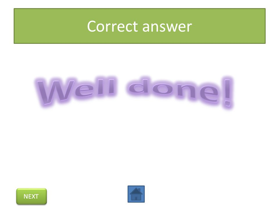 Correct answer Well done! NEXT