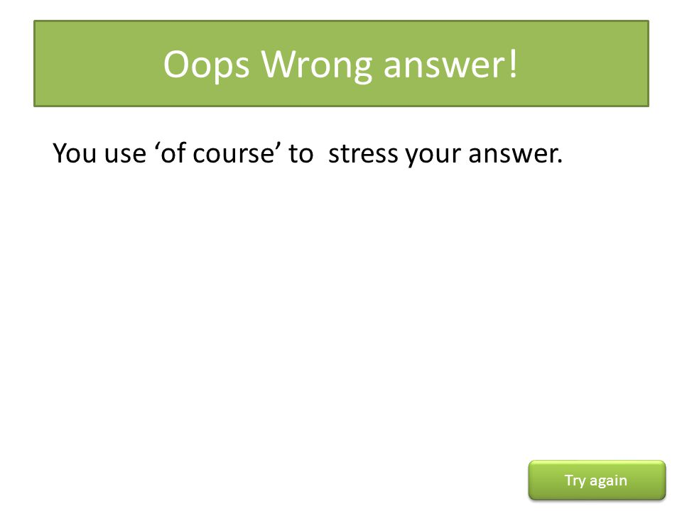 Oops Wrong answer! You use 'of course' to stress your answer.