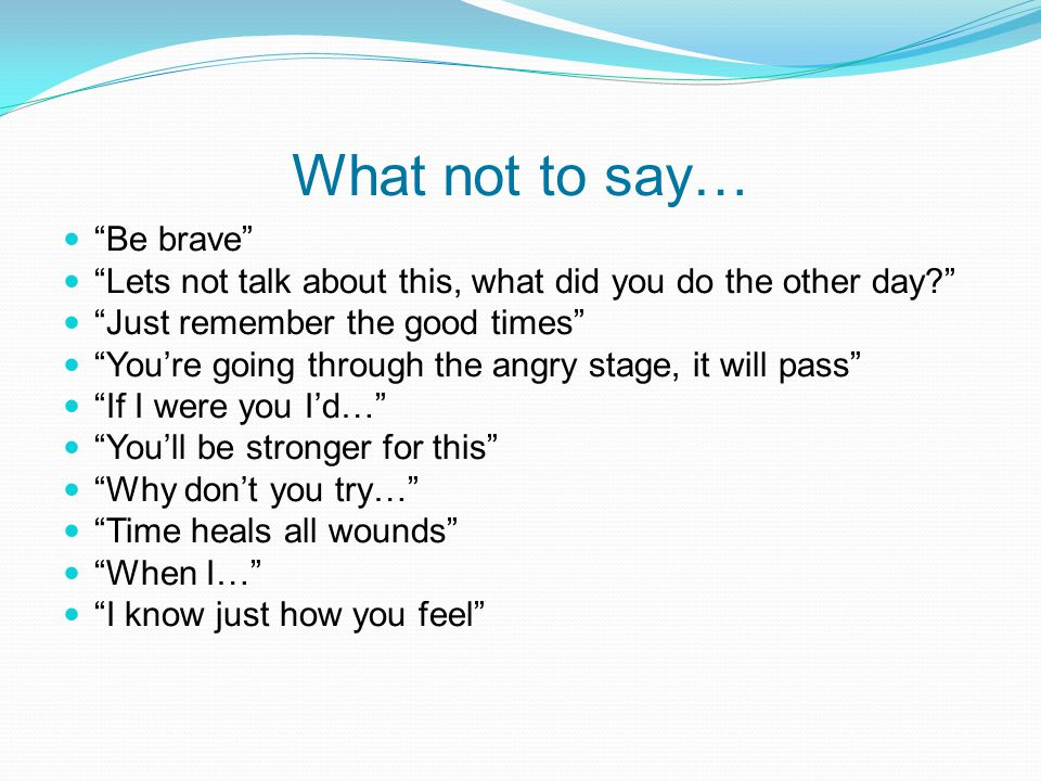 What not to say… Be brave
