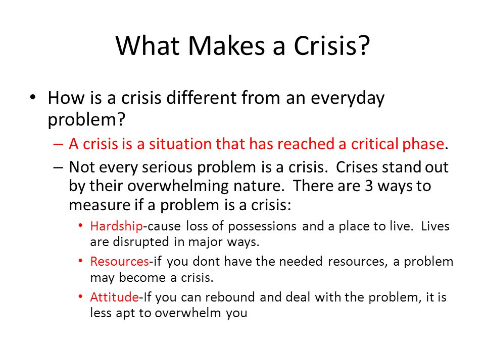 What Makes a Crisis How is a crisis different from an everyday problem A crisis is a situation that has reached a critical phase.