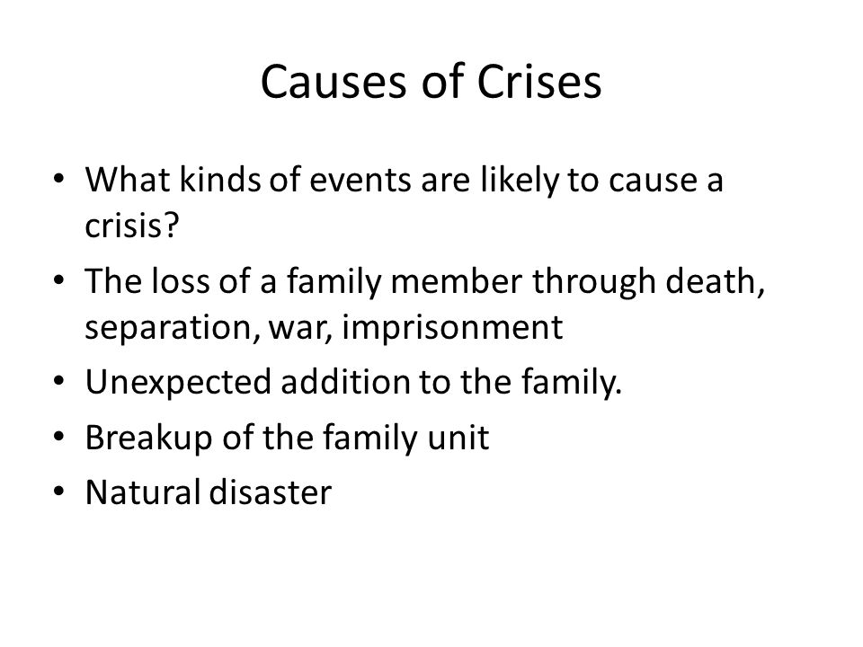 Causes of Crises What kinds of events are likely to cause a crisis
